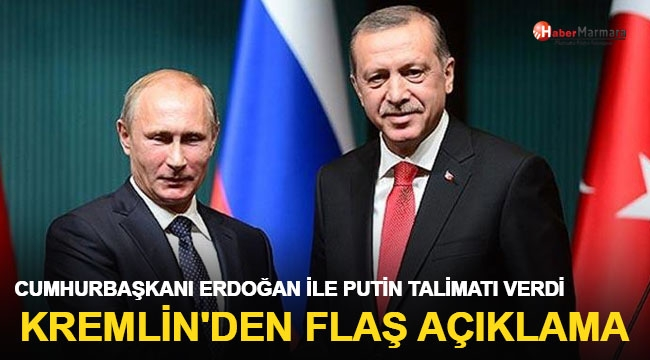 Kremlin açıkladı! Cumhurbaşkanı Erdoğan ile Putin talimatı verdi