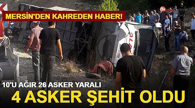 Mersin'den kahreden haber: 4 asker şehit oldu, 10'u ağır 26 asker yaralandı!