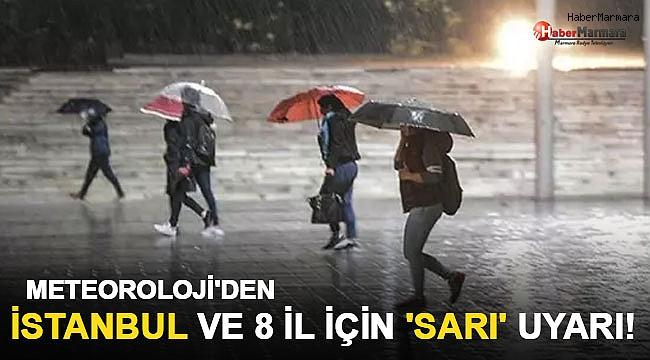 Meteoroloji'den İstanbul ve 8 il için 'sarı' uyarı!