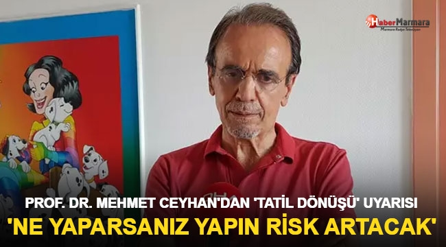 Prof. Dr. Mehmet Ceyhan'dan 'tatil dönüşü' uyarısı!