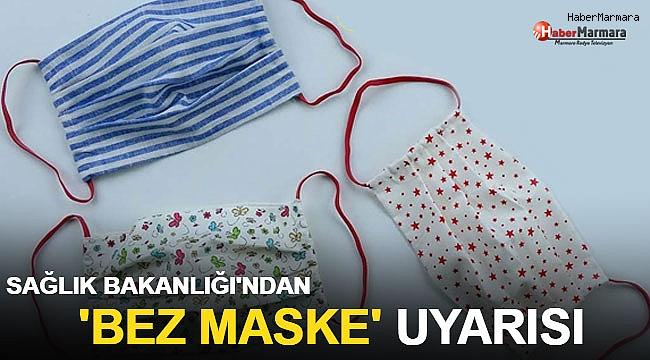 Sağlık Bakanlığı'ndan önemli 'bez maske' uyarısı!