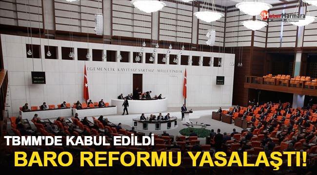 TBMM'de kabul edildi: Baro Reformu yasalaştı!
