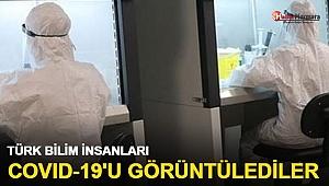 Türk bilim insanları  Covid-19'u görüntülemeyi başardı