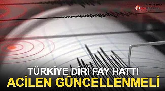 Türkiye diri fay haritası acilen güncellenmeli