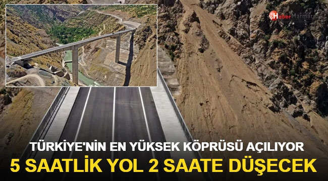 Türkiye'nin en yüksek köprüsü açılıyor! 5 saatlik yol 2 saate düşecek