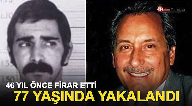 46 yıl önce firar etti, 77 yaşında yakalandı!