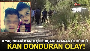 8 yaşındaki kardeşini bıçaklayıp öldürdü!