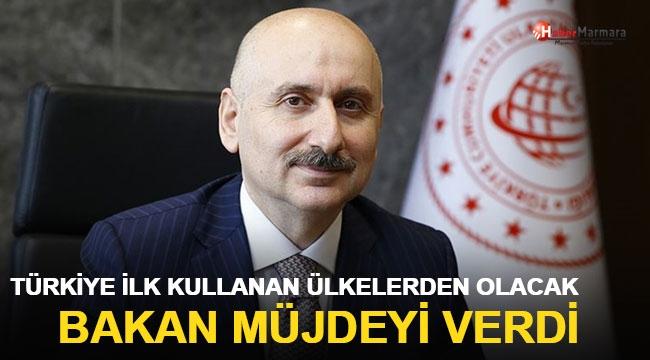 Bakan müjdeyi verdi: Türkiye ilk kullanan ülkelerden olacak