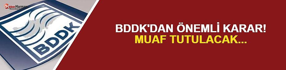 BDDK'dan önemli karar: Muaf tutulacak...