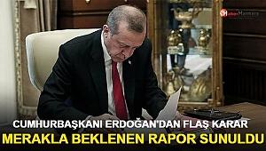 Merakla beklenen rapor sunuldu! Cumhurbaşkanı Erdoğan'dan flaş karar