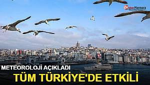 Meteoroloji açıkladı: Tüm Türkiye'de etkili