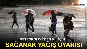 Meteoroloji'den 9 il için sağanak yağış uyarısı