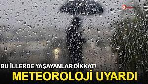 Meteoroloji Uyardı! Bu illerde yaşayanlar dikkat