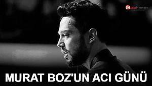 Murat Boz'un acı günü!