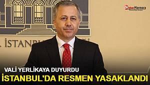 Vali Yerlikaya duyurdu: İstanbul'da resmen yasaklandı