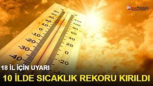 10 ilde sıcaklık rekoru kırıldı! 18 il için uyarı