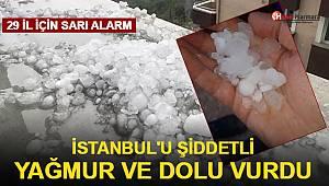 29 İl için sarı alarm! İstanbul'u dolu ve şiddetli yağmur vurdu!