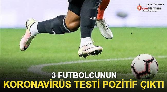 3 futbolcunun koronavirüs testi pozitif çıktı!