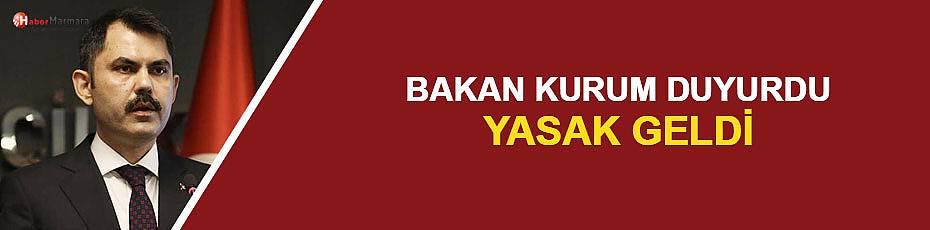 Bakan Kurum duyurdu: Yasak geldi