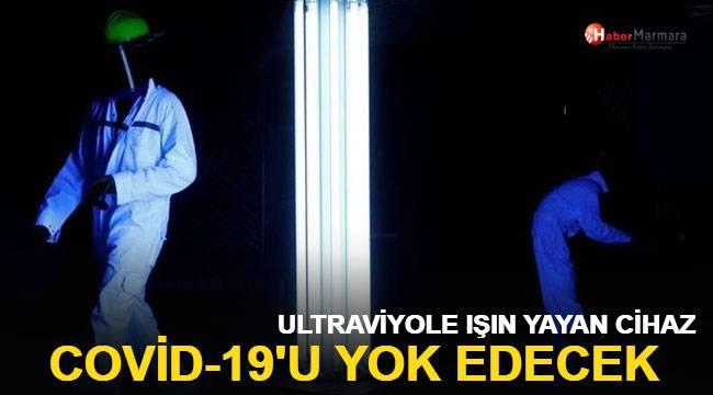 Covid-19'u yok edecek ultraviyole ışın yayan cihaz