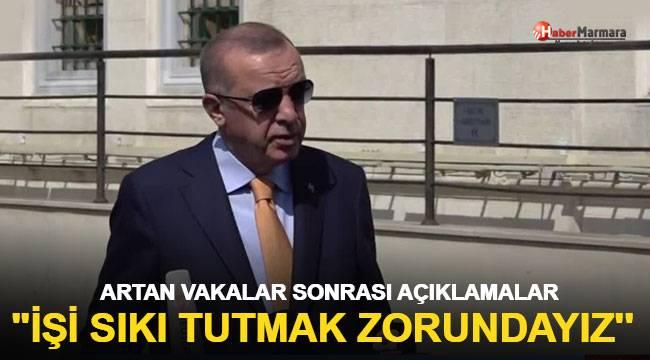 Cumhurbaşkanı Erdoğan: ''işi sıkmak zorundayız''