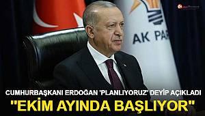 Cumhurbaşkanı Erdoğan, 'planlıyoruz' deyip açıkladı: Ekim ayında başlıyor