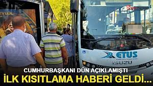 Cumhurbaşkanı Erdoğan sinyali vermişti, ilk kısıtlama haberi geldi
