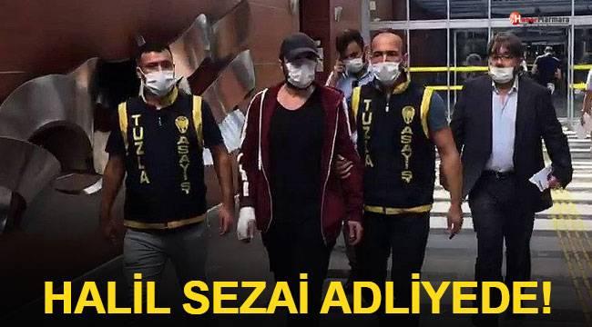 Halil Sezai adliyede!