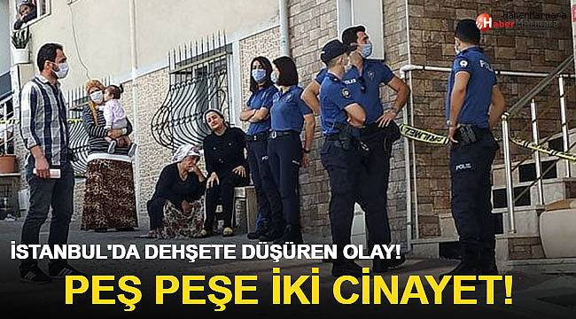 İstanbul'da dehşete düşüren olay! Peş peşe iki cinayet