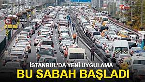 İstanbul'da yeni uygulama bu sabah başladı
