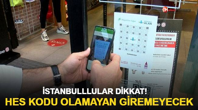 İstanbullular dikkat! HES kodu olmayanlar giremeyecek