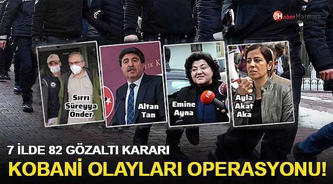 Kobani olayları operasyonu: 82 gözaltı kararı