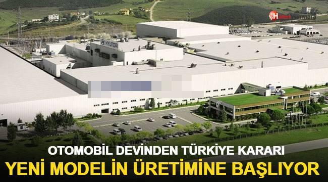 Otomobil devinden Türkiye kararı! Yeni modelin üretimine başlıyor