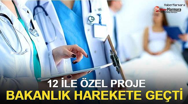Sağlık Bakanlığı'ndan 12 ile özel proje!