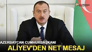 Azerbaycan Cumhurbaşkanı İlham Aliyev'den Net Mesaj