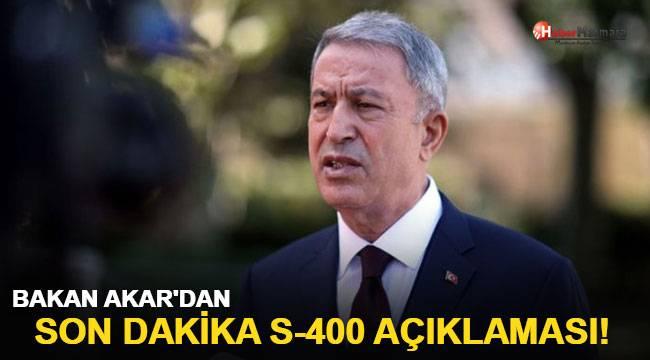 Bakan Akar'dan son dakika S-400 açıklaması