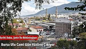 Bursa Ulu Cami Gün Yüzüne Çıkıyor