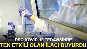 DSÖ: Kovid-19 tedavisinde tek etkili olan ilacı duyurdu