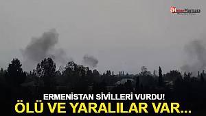 Ermenistan sivilleri vurdu! Ölü ve yaralılar var
