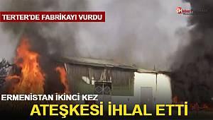 Ermenistan Terter'deki pamuk fabrikasına saldırdı!