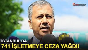 İstanbul'da 741 işletmeye ceza yağdı!