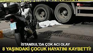 İstanbul'da çok acı olay! 8 yaşındaki çocuk hayatını kaybetti