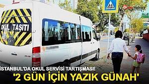 İstanbul'da okul servisi tartışması! '2 gün için yazık günah'