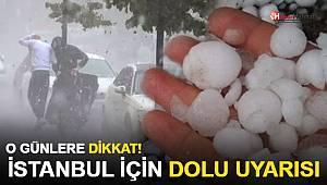 İstanbul için dolu uyarısı: O Günlere Dikkat!