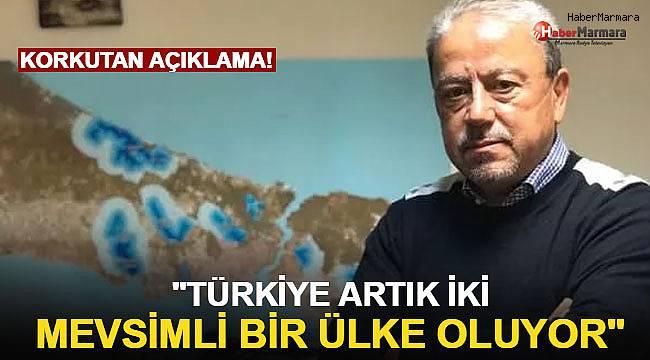 Korkutan açıklama! Türkiye artık iki mevsimli bir ülke oluyor