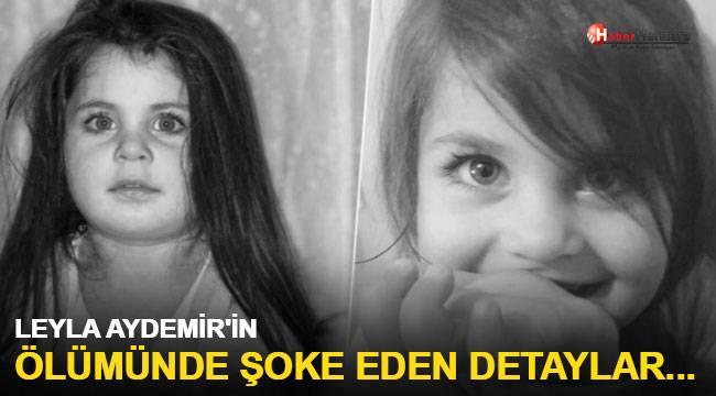 Leyla Aydemir'in ölümünde şoke eden detaylar...