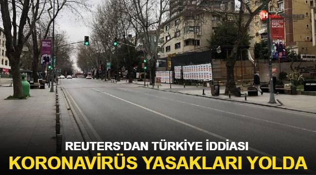 Reuters'dan Türkiye iddiası: Koronavirüs yasakları yolda
