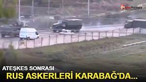 Ateşkes Sonrası Rus Askerleri Karabağ'da...