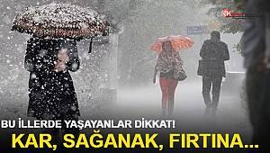 Bu illerde yaşayanlar dikkat! Sağanak, kar, fırtına...