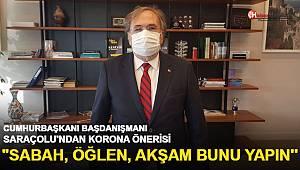 Cumhurbaşkanı Başdanışmanı Saraçoğlu'ndan korona virüs önerisi!